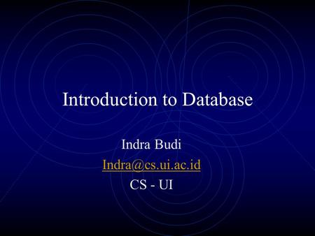 Introduction to Database Indra Budi CS - UI.