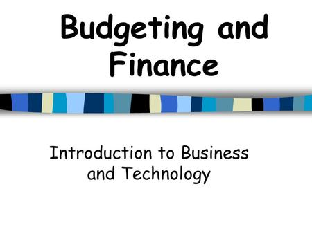 Budgeting and Finance Introduction to Business and Technology.