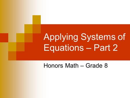 Applying Systems of Equations – Part 2 Honors Math – Grade 8.