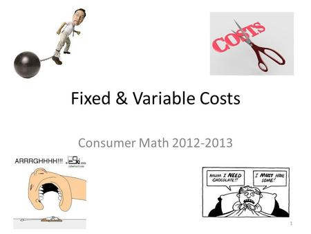 Fixed & Variable Costs Consumer Math 2012-2013 1.
