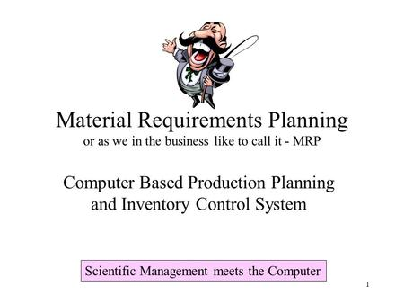 1 Material Requirements Planning or as we in the business like to call it - MRP Computer Based <strong>Production</strong> Planning and Inventory Control System Scientific.