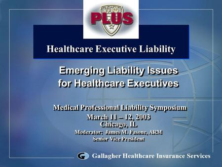 Gallagher Healthcare Insurance Services Emerging Liability Issues for Healthcare Executives Medical Professional Liability Symposium Medical Professional.