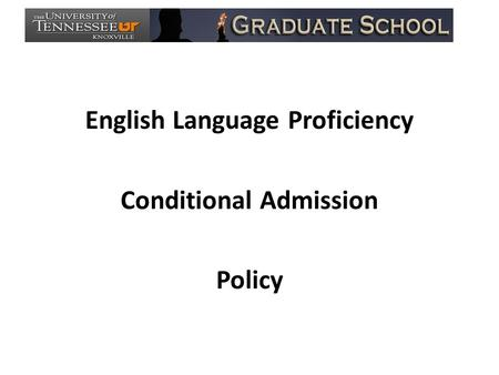 English Language Proficiency Conditional Admission Policy.