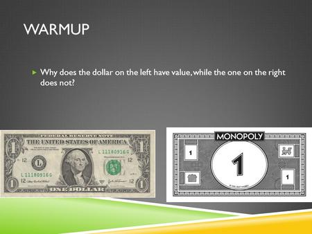 WARMUP  Why does the dollar on the left have value, while the one on the right does not?