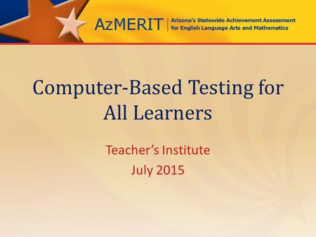 Computer-Based Testing for All Learners Teacher's Institute July 2015.