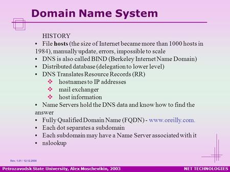 Petrozavodsk State University, Alex Moschevikin, 2003NET TECHNOLOGIES Domain Name System HISTORY File hosts (the size of Internet became more than 1000.