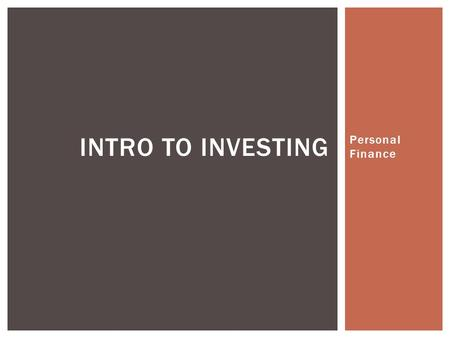 Personal Finance INTRO TO INVESTING.  Purchase of assets with the goal of increasing future income  Focuses on increasing wealth – more money  Use.