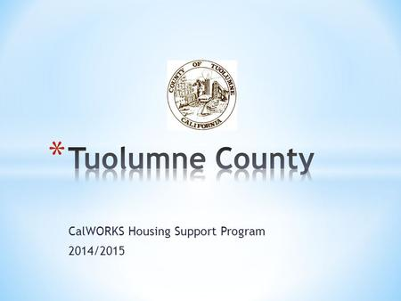 CalWORKS Housing Support Program 2014/2015.  Tuolumne County's population estimate for 2013 was 53,874  Total area is 2, 274 square miles and the majority.