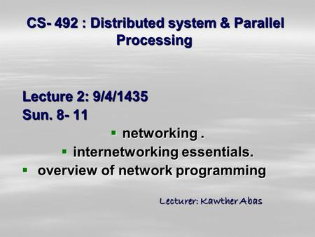 CS- 492 : Distributed system & Parallel Processing Lecture 2: 9/4/1435 Sun. 8- 11  networking.  internetworking essentials.  overview of network programming.