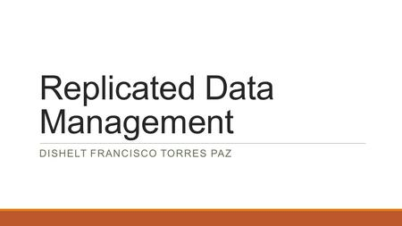 Replicated Data Management DISHELT FRANCISCO TORRES PAZ.
