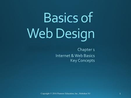 Basics of Web Design 1 Copyright © 2016 Pearson Education, Inc., Hoboken NJ.