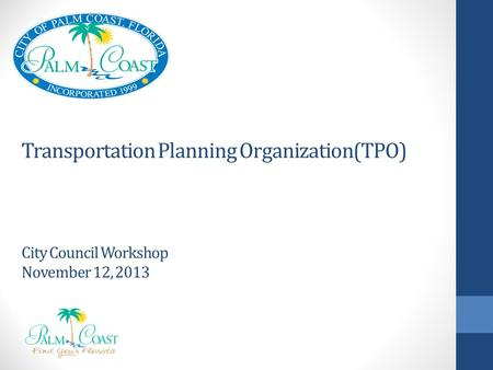 Transportation Planning Organization(TPO) City Council Workshop November 12, 2013.