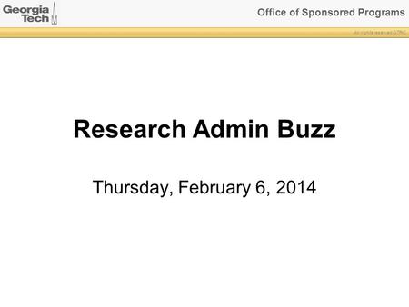 Office of Sponsored Programs All rights reserved GTRC Research Admin Buzz Thursday, February 6, 2014.
