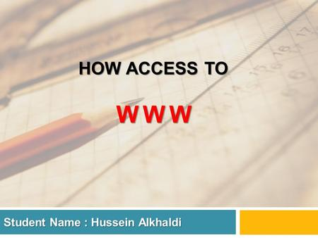 HOW ACCESS TO WWW Student Name : Hussein Alkhaldi.