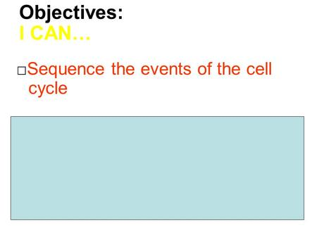 Objectives: I CAN… □Sequence the events of the cell cycle □Relate the function of a cell to its organization into tissues, organs, and organ systems.