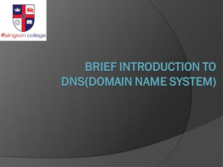 Objectives  Basic Introduction to DNS  Purpose of Domain Naming  DNS Features: Global Distribution  Fully Qualified Domain Name  DNS Lookup Types.