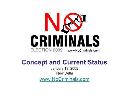 Concept and Current Status January 18, 2009 New Delhi www.NoCriminals.com.