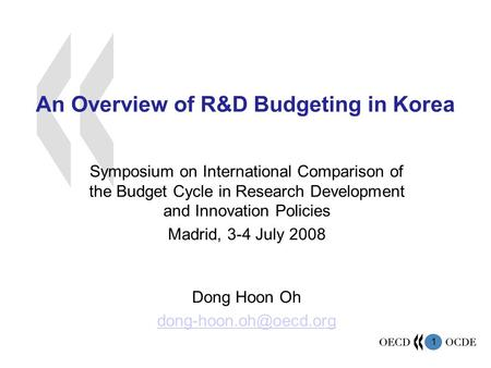 1 An Overview of R&D Budgeting in Korea Symposium on International Comparison of the Budget Cycle in Research Development and Innovation Policies Madrid,