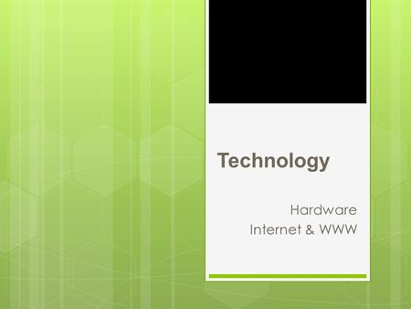 Technology <strong>Hardware</strong> Internet & WWW. Outline  <strong>Hardware</strong>  System Unit  CPU  Memory  Ports  Internet  Internet services  WWW  Types of Sites  E-Commerce.