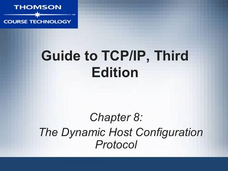 Guide to TCP/IP, Third Edition Chapter 8: The Dynamic Host Configuration Protocol.