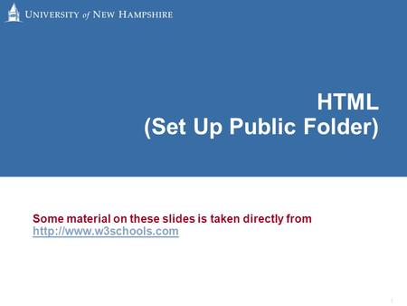 1 HTML (Set Up Public Folder) Some material on these slides is taken directly from