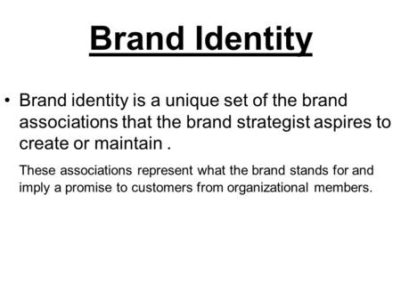 Brand Identity Brand identity is a unique set of the brand associations that the brand strategist aspires to create or maintain. These associations represent.
