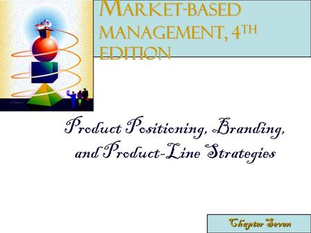 Product Positioning, Branding, and Product-Line Strategies Chapter Seven M arket-Based Management, 4 th edition.