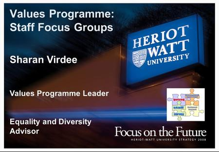 Values Programme: Staff Focus Groups Sharan Virdee Values Programme Leader Equality and Diversity Advisor.