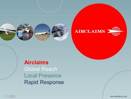 Airclaims Global Reach Local Presence Rapid Response.