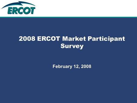 Role of Account Management at ERCOT 2008 ERCOT Market Participant Survey February 12, 2008.