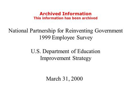 Archived Information This information has been archived National Partnership for Reinventing Government 1999 Employee Survey U.S. Department of Education.