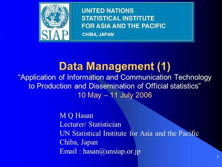 "1 Data Management (1) Data Management (1) ""Application of Information and Communication Technology to Production and Dissemination of Official statistics"""