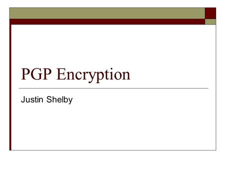 PGP Encryption Justin Shelby. Encryption Methods  There are two basic key types for cryptography Symmetric Asymmetric.