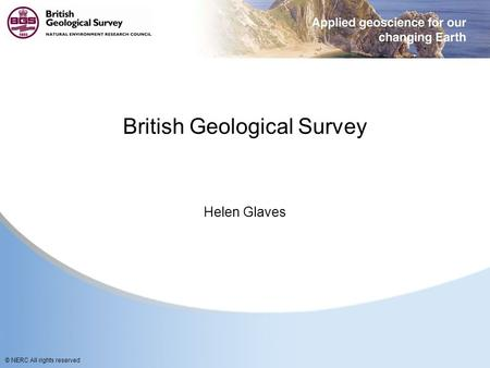 © NERC All rights reserved British Geological Survey Helen Glaves.