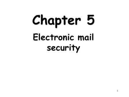 1 Chapter 5 Electronic mail security. 2 Outline Pretty good privacy S/MIME Recommended web sites.
