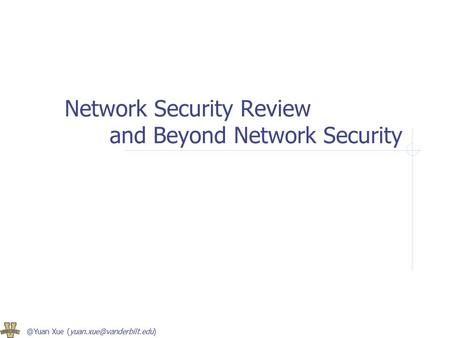 @Yuan Xue Network Security Review and Beyond Network Security.