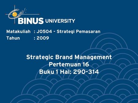 Strategic Brand Management Pertemuan 16 Buku 1 Hal: