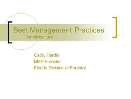 Best Management Practices for silviculture Cathy Hardin BMP Forester Florida Division of Forestry.