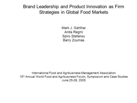 Brand Leadership and Product Innovation as Firm Strategies in Global Food Markets Mark J. Gehlhar Anita Regmi Spiro Stefanou Barry Zoumas International.