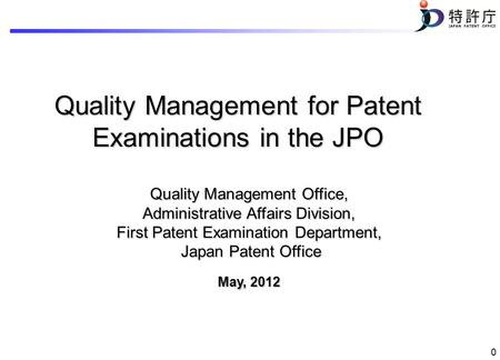 0 Quality Management for Patent Examinations in the JPO Quality Management Office, Administrative Affairs Division, First Patent Examination Department,