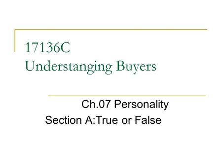 17136C Understanging Buyers Ch.07 Personality Section A:True or False.