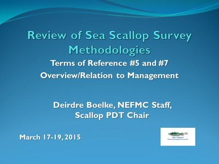 Terms of Reference #5 and #7 Overview/Relation to Management Deirdre Boelke, NEFMC Staff, Scallop PDT Chair March 17-19, 2015.