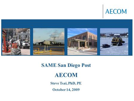SAME San Diego Post AECOM Steve Tsai, PhD, PE October 14, 2009.