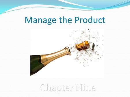 Manage the Product Chapter Nine. Chapter Objectives Explain the different product objectives and strategies a firm may choose Understand how firms manage.