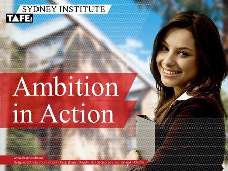 "Ambition in Action. Ambition in Action www.sit.nsw.edu.au Passionate Preferred ""Sydney Institute really cares about what it does and how it directly relates."