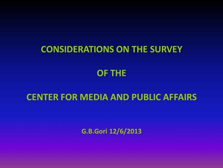 CONSIDERATIONS ON THE SURVEY OF THE CENTER FOR MEDIA AND PUBLIC AFFAIRS G.B.Gori 12/6/2013.