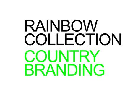 RAINBOW COLLECTION COUNTRY BRANDING. 02 This is country branding.