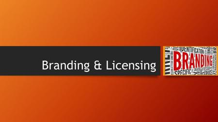 Branding & Licensing. Hmmmm?????? Has anyone seen a Farrelly Brothers or Quentin Tarantino film in the past? Why did you choose to see that particular.