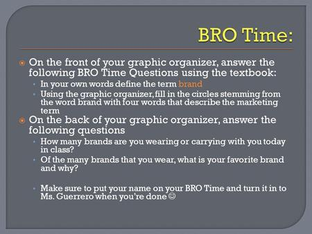 On the front of your graphic organizer, answer the following BRO Time Questions using the textbook: In your own words define the term brand Using the.