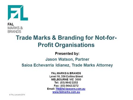Trade Marks & Branding for Not-for- Profit Organisations Presented by: Jason Watson, Partner Saioa Echevarria Idianez, Trade Marks Attorney FAL MARKS &
